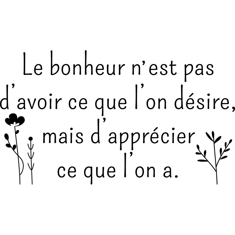 Sticker Le Bonheur N Est Pas D Avoir Ce Que L On D 233 Sire